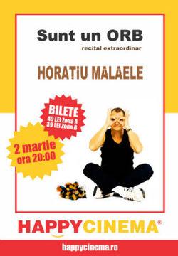 SUNT UN ORB cu Horatiu Malaele pe 2 martie la HAPPYCINEMA Bucuresti