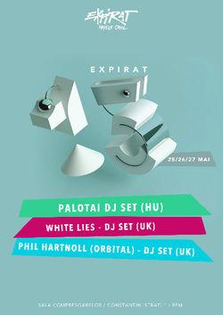Expirat 15 - Palotai (HU) / White Lies - DJ set (UK) / Phil Hartnoll (Orbital) - DJ set (UK)