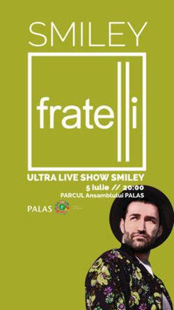 Concert Smiley - Fratelli ULTRA Live Show