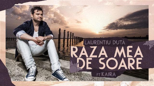 Laurentiu Duta ft. Kaira - Raza mea de soare (single nou)