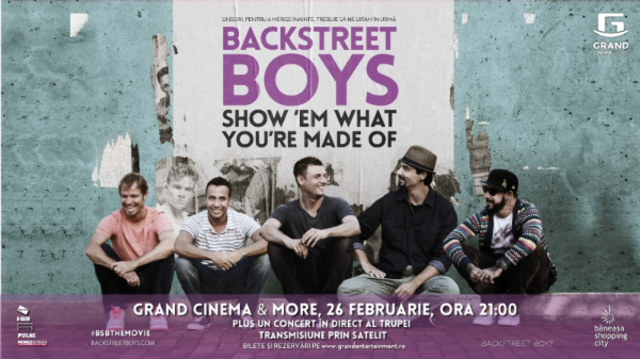 "Grand Cinema & More transmite in premiera ""BACKSTREET BOYS: SHOW 'EM WHAT YOU'RE MADE OF"". Proiecia aniversara va fi urmata de un concert special al trupei transmis in direct din Londra"