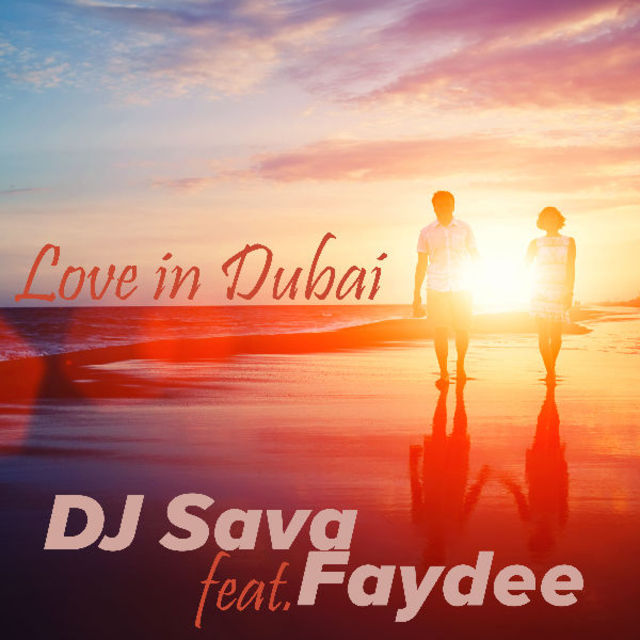 "DJ SAVA lanseaza single-ul si videoclipul ""Love in Dubai"", feat Faydee (video)"