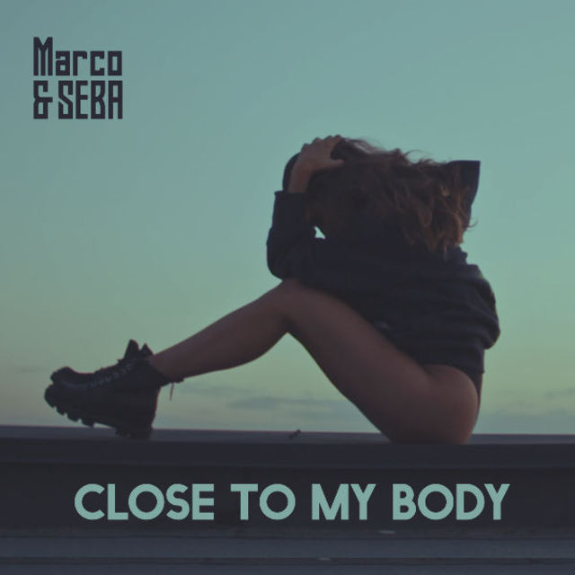 "Marco&Seba lanseaza single-ul ""Close to my body"""