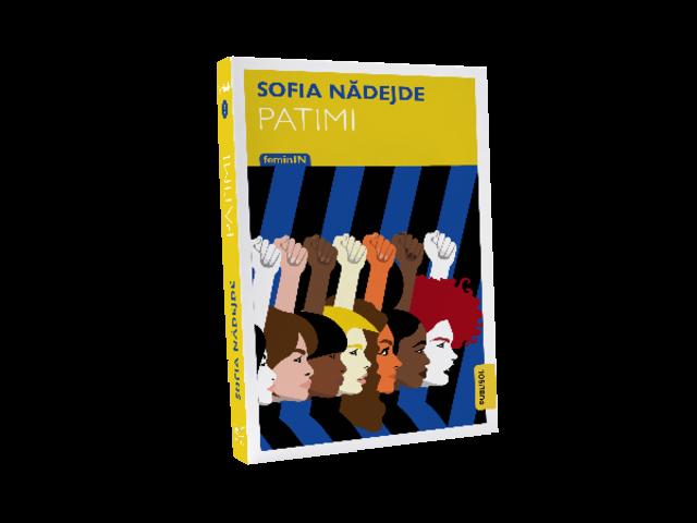 """Colectia FeminIN, zece carti de referinta ale literaturii romane, continua la Editura Publisol cu un roman de exceptie: """"Patimi"""", de Sofia Nadejde"""